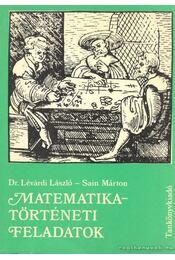 Matematikatörténeti feladatok - Lévárdi László dr.- Sain Márton - Régikönyvek