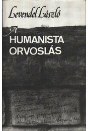 A humanista orvoslás - Levendel László - Régikönyvek