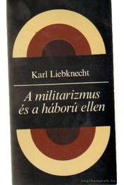A militarizmus és a háború ellen - Liebknecht, Karl - Régikönyvek