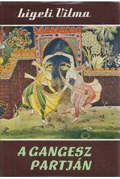 A Gangesz partján - Ligeti Vilma - Régikönyvek