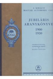 A Királyi Magyar Automobil Club jubiláris aranykönyve 1900-1930 (reprint) - Lindner Ernő, Illés István - Régikönyvek