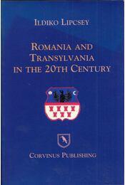 Romania and Transylvania in the 20th Century - Lipcsey Ildikó - Régikönyvek