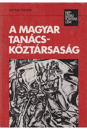 A Magyar Tanácsköztársaság - Liptai Ervin - Régikönyvek