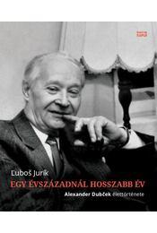 Egyévszázadnál hosszabb év - Alexander Dubček élettörténete - Ľuboš Jurík - Régikönyvek