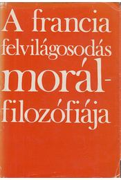 A francia felvilágosodás morálfilozófiája - Ludassy Mária - Régikönyvek