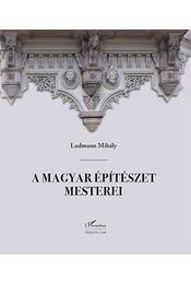 A magyarépítészet mesterei - Ludmann Mihály - Régikönyvek