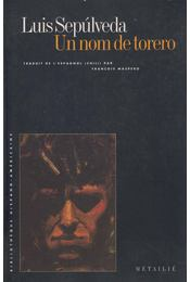 Un nom de torero - Luis Sepúlveda - Régikönyvek