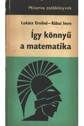 Így könnyű a matematika - Lukács Ernőné, Rábai Imre - Régikönyvek