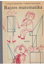 Rajzos matematika - Lukács Ernőné, Tarján Rezsőné - Régikönyvek