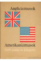 Anglicizmusok - Amerikanizmusok - Magay Tamás, Mentlné Láng Ilona (szerk.) - Régikönyvek