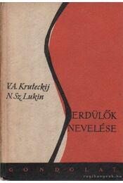 Serdülők nevelése - Lukin, N. Sz.-Kruteckij, V. A. - Régikönyvek