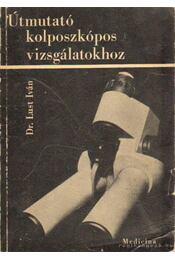 Útmutató a kolposzkópos vizsgálatokhoz - Lust Iván dr. - Régikönyvek