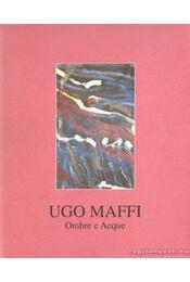 Ugo Maffi - Ombre e Acque - Luzi, Mario - Régikönyvek
