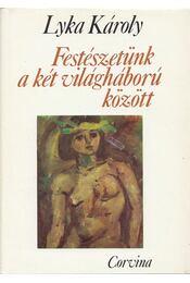 Festészetünk a két világháború között - Lyka Károly - Régikönyvek