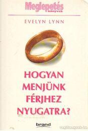 Hogyan menjünk férjhez nyugatra? - Lynn, Evelyn - Régikönyvek