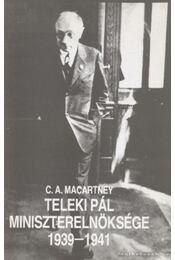 Teleki Pál miniszterelnöksége 1939-1941 - Macartney, C.A. - Régikönyvek