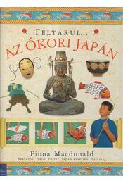 Feltárul... Az ókori Japán - Macdonald, Fiona - Régikönyvek