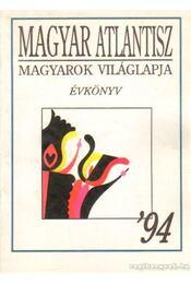 Magyar Atlantisz magyarork világlapja '94 - Régikönyvek