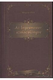 Az Ínyesmester szakácskönyve - Magyar Elek, Siklós Olga - Régikönyvek