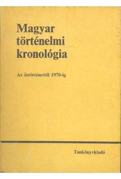 Magyar történelmi kronológia - Benczédi László, Gunst Péter, Heckenast Gusztáv, L. Nagy Zsuzsa, Márkus László - Régikönyvek