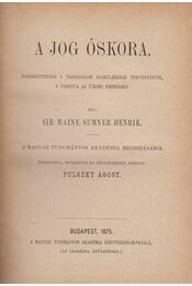 A jog őskora, összeköttetése a társadalom alakulásának történetével, s viszonya az újkori eszmékhez. - Maine, Henry Sumner - Régikönyvek
