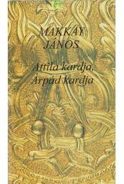 Attila kardja, árpád kardja - Makkay János - Régikönyvek