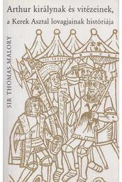 Arthur királynak és vitézeinek, a Kerek Asztal lovagjainak históriája - Malory, Sir Thomas - Régikönyvek