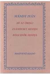 Mi az öreg? / Zsámboky mozija / Régi idők mozija - Mándy Iván - Régikönyvek
