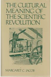 The Cultural Meaning of the Scientific Revolution - Margaret C. Jacob - Régikönyvek