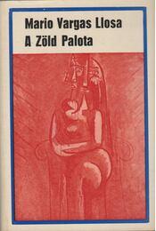 A Zöld Palota - Mario Vargas LLosa - Régikönyvek