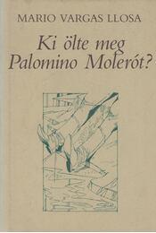 Ki ölte meg Palomino Molerót? - Mario Vargas LLosa - Régikönyvek
