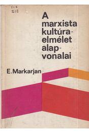 A marxista kultúra-elmélet alapvonalai - Markarjan, E. - Régikönyvek