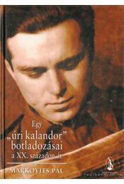 """Egy """"úri kalandor"""" botladozásai a XX. századon át - Markovits Pál - Régikönyvek"""