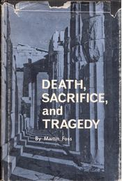 Death, Sacrifice, and Trgedy - Martin Foss - Régikönyvek