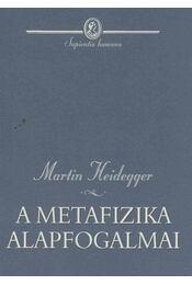 A metafizika alapfogalmai - Martin Heidegger - Régikönyvek
