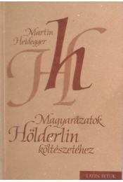 Magyarázatok Hölderlin költészetéhez - Martin Heidegger - Régikönyvek