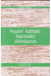 Negatív kalóriák - Karcsúsító élelmiszerek - Martin, Isabelle - Régikönyvek