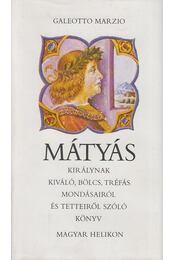 Mátyás királynak kiváló, bölcs, tréfás mondásairól és tetteiről szóló könyv - Marzio, Galeotto - Régikönyvek