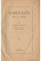 Napoleon és a nők - Masson, Frédéric - Régikönyvek