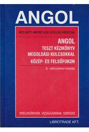 Angol teszt kézikönyv megoldási kulcsokkal közép- és felsőfokon - Máthé Elek, Bézi Ivett, Szollás Krisztina - Régikönyvek