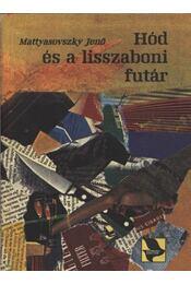 Hód és a lisszaboni futár - Mattyasovszky Jenő - Régikönyvek