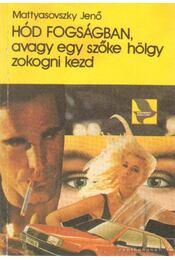 Hód fogságban, avagy egy szőke hölgy zokogni kezd - Mattyasovszky Jenő - Régikönyvek