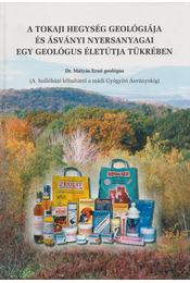 A Tokaji hegység geológiája és ásványi nyersanyagai egy geológus életútja tükrében - Mátyás Ernő - Régikönyvek