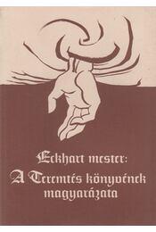 A Teremtés könyvének magyarázata - Meister Eckhart - Régikönyvek