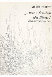 """""""...vett a füvektől édes illatot"""" - Mérei Ferenc - Régikönyvek"""
