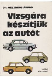 Vizsgára készítjük az autót - Mészáros Árpád, dr. - Régikönyvek