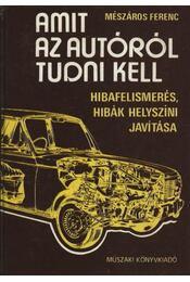 Amit az autóról tudni kell - Mészáros Ferenc - Régikönyvek