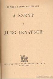 A Szent / Jürg Jenatsch - Meyer, Conrad Ferdinánd - Régikönyvek