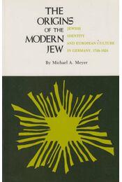 The Origins of the Modern Jew - Meyer, Michael A. - Régikönyvek