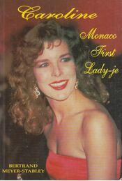 Caroline, Monaco First Lady-je - Meyer-Stabley, Bertrand - Régikönyvek